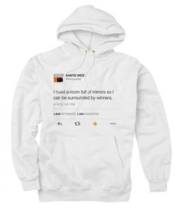 Kanye West Tweet I Need A Room Full of Mirrors Custom Hoodies Quote