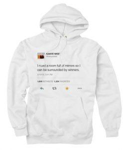 Kanye West Tweet I Need A Room Full of Mirrors Custom Hoodies Quote
