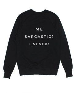 Me Sarcastic I Never Sweatshirt
