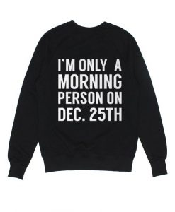 Only Morning Person on December 25th Sweater