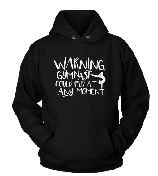 Warning Gymnast Could Flip at Any Moment Custom Hoodies Quote