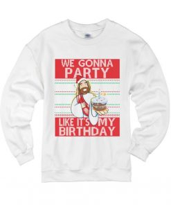 We Gonna Party Like It's My Birthday Funny Sweater