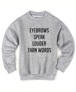Eyebrows Speak Louder Than Words Sweater
