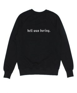 Hell Was Boring Sweater