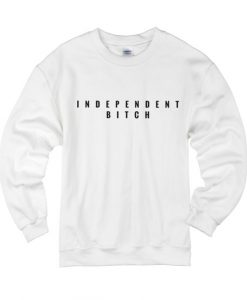 Independent Bitch Sweater