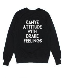 Kanye Attitude with Drake Feelings Sweater