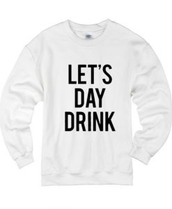 Let's Day Drink Sweater