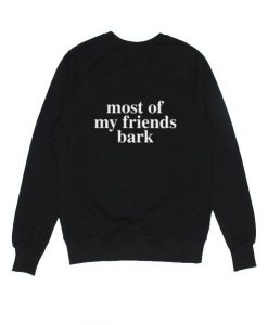 Most of My Friends Bark Sweater
