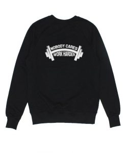 Nobody Cares Work Harder Sweater