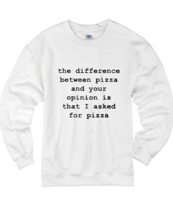 The Difference Between Pizza and Your Opinion Sweater