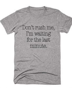 Don't Rush Me T-shirt