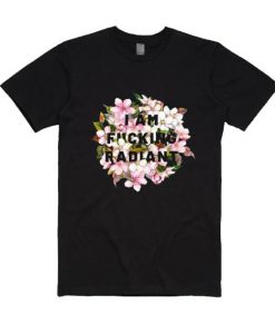 I Am Fucking Radiant T-shirt