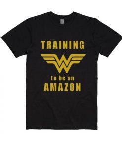 Training To Be An Amazon Wonder Woman T-Shirt