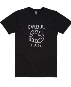Careful I Bite T-shirt