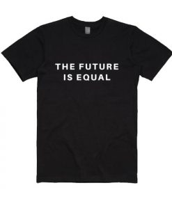 The Future is Equal T-shirt