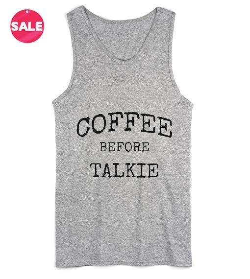 Coffee Before Talkie Tank top