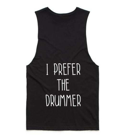 I Prefer The Drummer Tank top