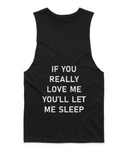 If You Really Love Me You'll Let Me Sleep Summer Tank top