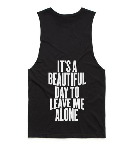 It's A Beautiful Day To Leave Me Alone Summer Tank top