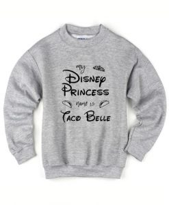 My Disney Princess Name is Taco Bell Sweater