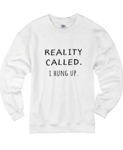 Reality Called I Hung Up Sweater