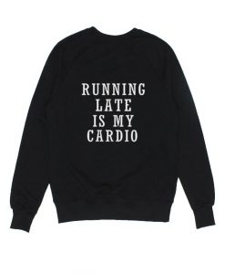 Running Late is My Cardio Sweater