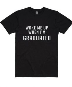 Wake Me Up When I'm Graduated T-Shirt