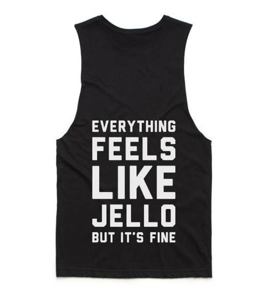Everything Feels Like Jello Tank top