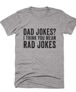 Dad Jokes I Think You Mean Rad Jokes T-Shirt