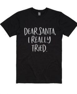 Dear Santa I Really Tried T-Shirt