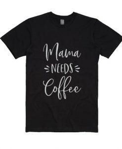 Mama Needs Coffee T-Shirt
