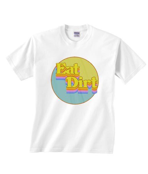 Eat Dirt Shirt