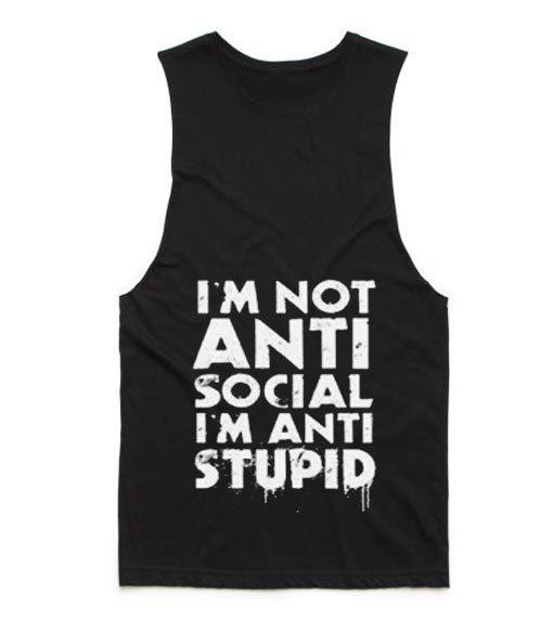 I'm not Anti Social I'm Anti Stupid Tank top