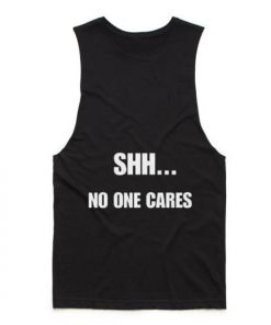 Shh No One Cares Tank top