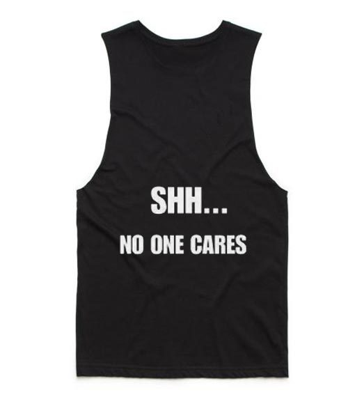 Shh No One Cares Tank top