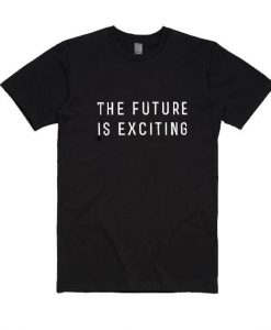 The Future is Exciting Shirt