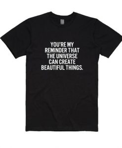You're My Reminder That The Universe Can Create Beautiful Things Shirt