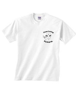 Those Fucking Humans Shirt