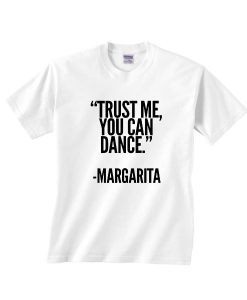 Trust Me You Can Dance Margarita Shirt