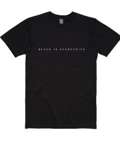 Black is Everything Shirt