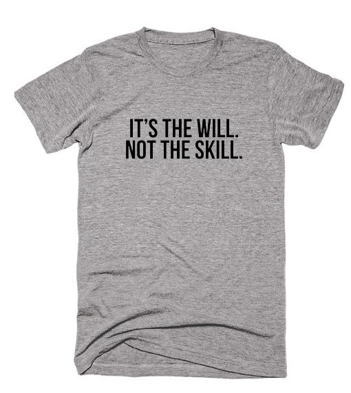 It's The Will Not The Skill Shirt