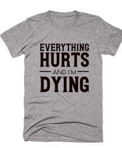 Everything Hurts Shirt