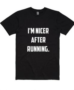 I'm Nicer after Running Shirt