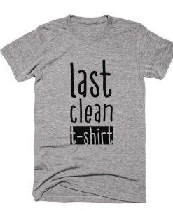 Last Clean Tee Shirt