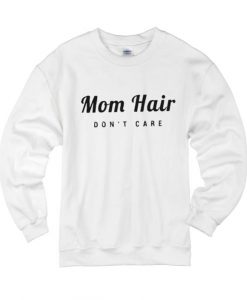Mom Hair Don't Care Sweater