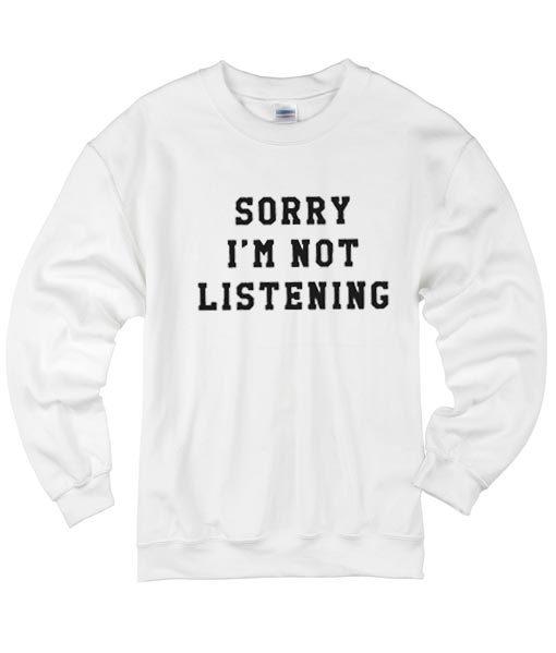 Sorry Im Not Listening Sweater