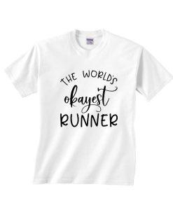 Worlds Okayest Runner Shirt