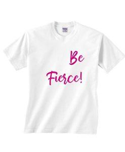 Be Fierce Shirt