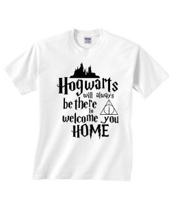Hogwarts Will Always Be There To Welcome You Home Truths Shirt