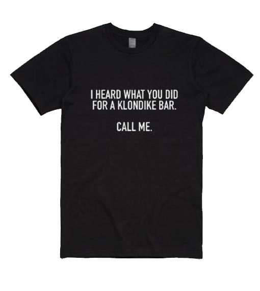 I Heard What You Did For A Klondike Bar Shirt